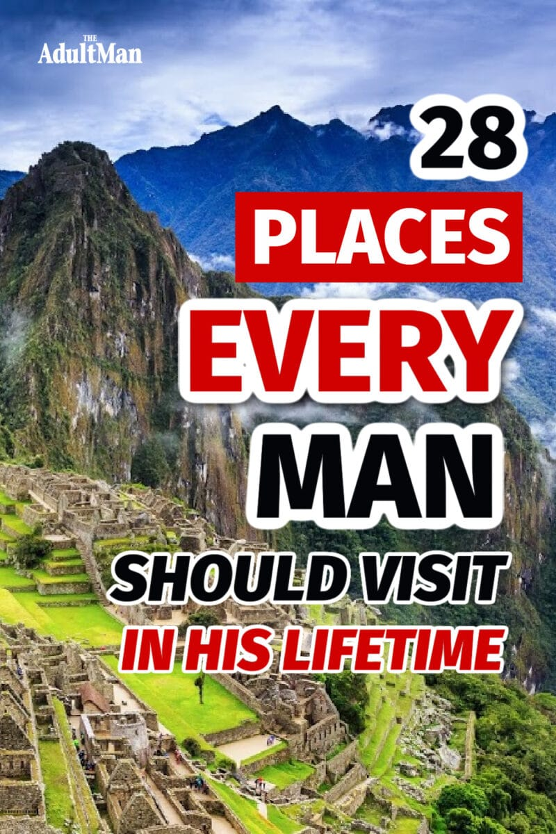 28 Places Every Man Should Visit In His Lifetime