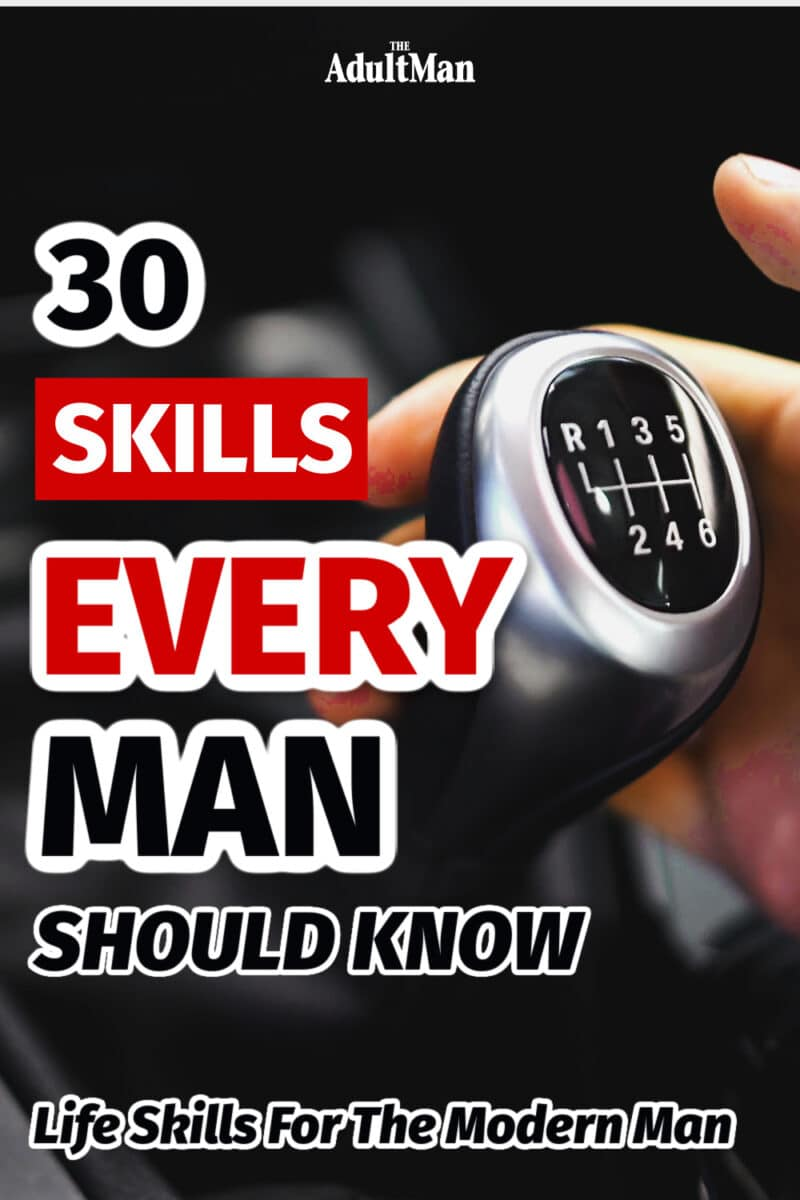 30 Skills Every Man Should Know: Life Skills For The Modern Man