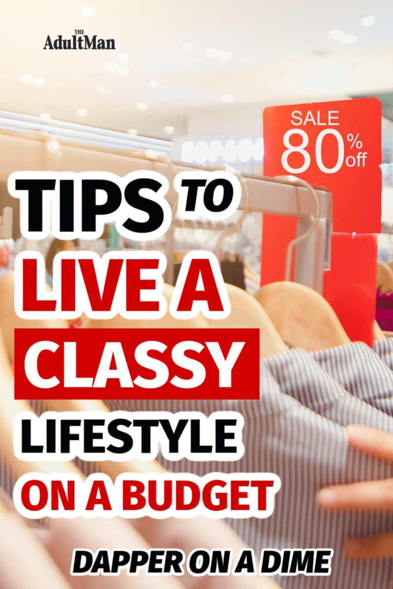Dapper on a Dime: 28 Tips to Live a Classy Lifestyle on a Budget