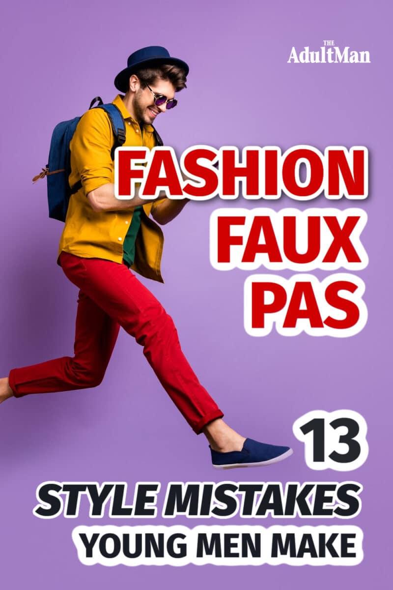 Fashion Faux Pas: 13 Style Mistakes Young Men Make