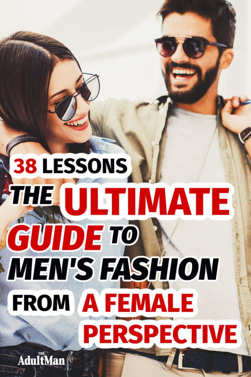 38 Lessons: The Ultimate Guide to Men's Fashion From a Female Perspective