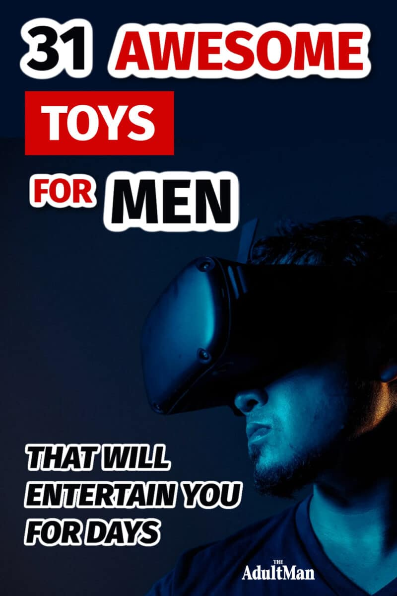 31 Awesome Toys for Men That Will Entertain You for Days