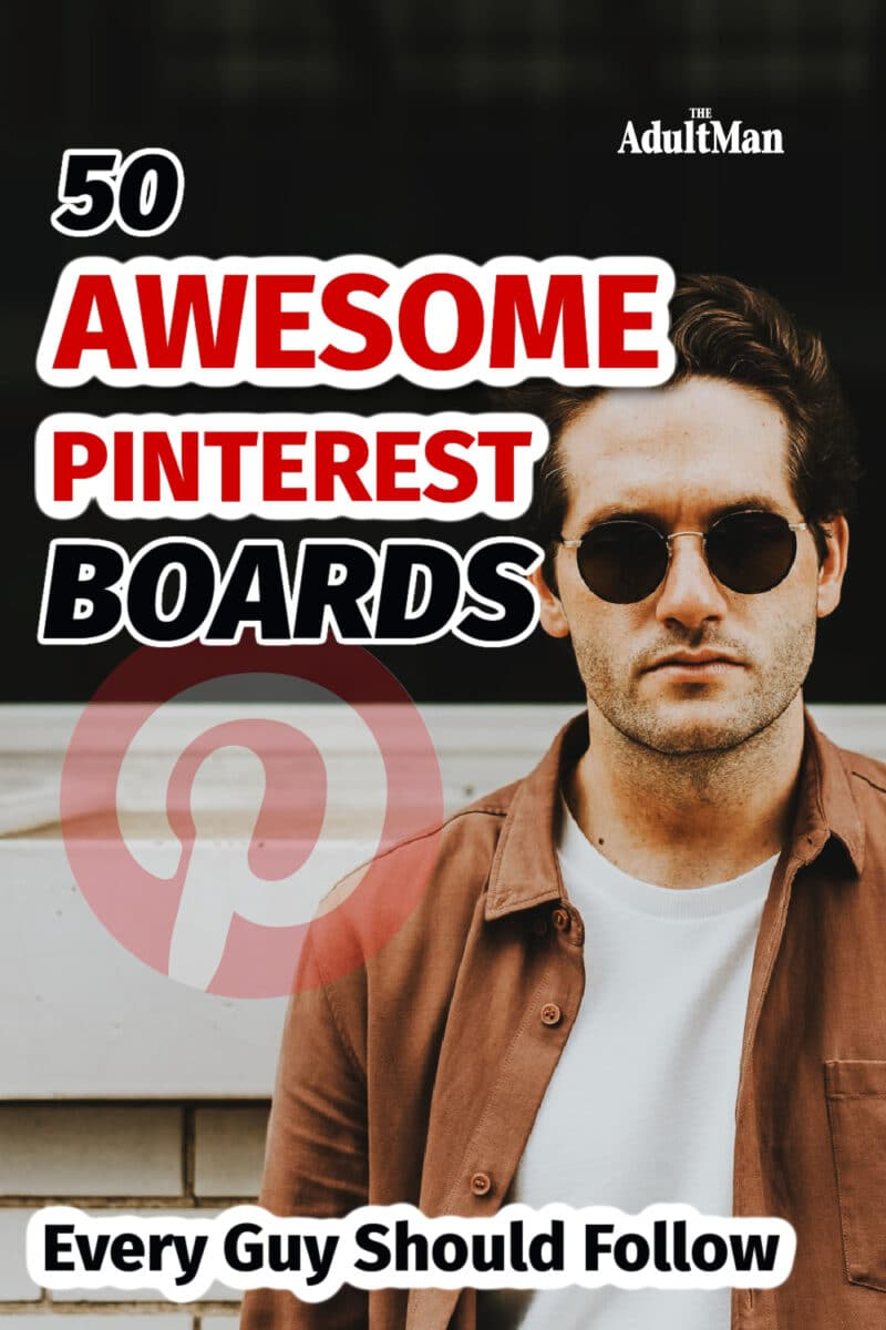Pinterest for Men: 50 Awesome Boards Every Guy Should Follow