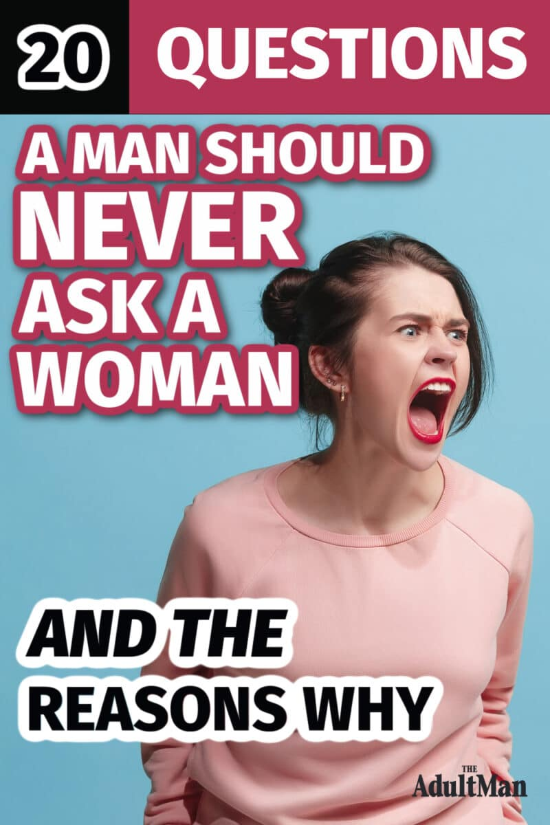 20 Questions a Man Should Never Ask a Woman (and the Reasons Why)
