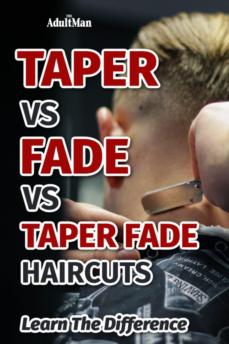 Taper vs Fade vs Taper Fade Haircuts: Learn The Difference