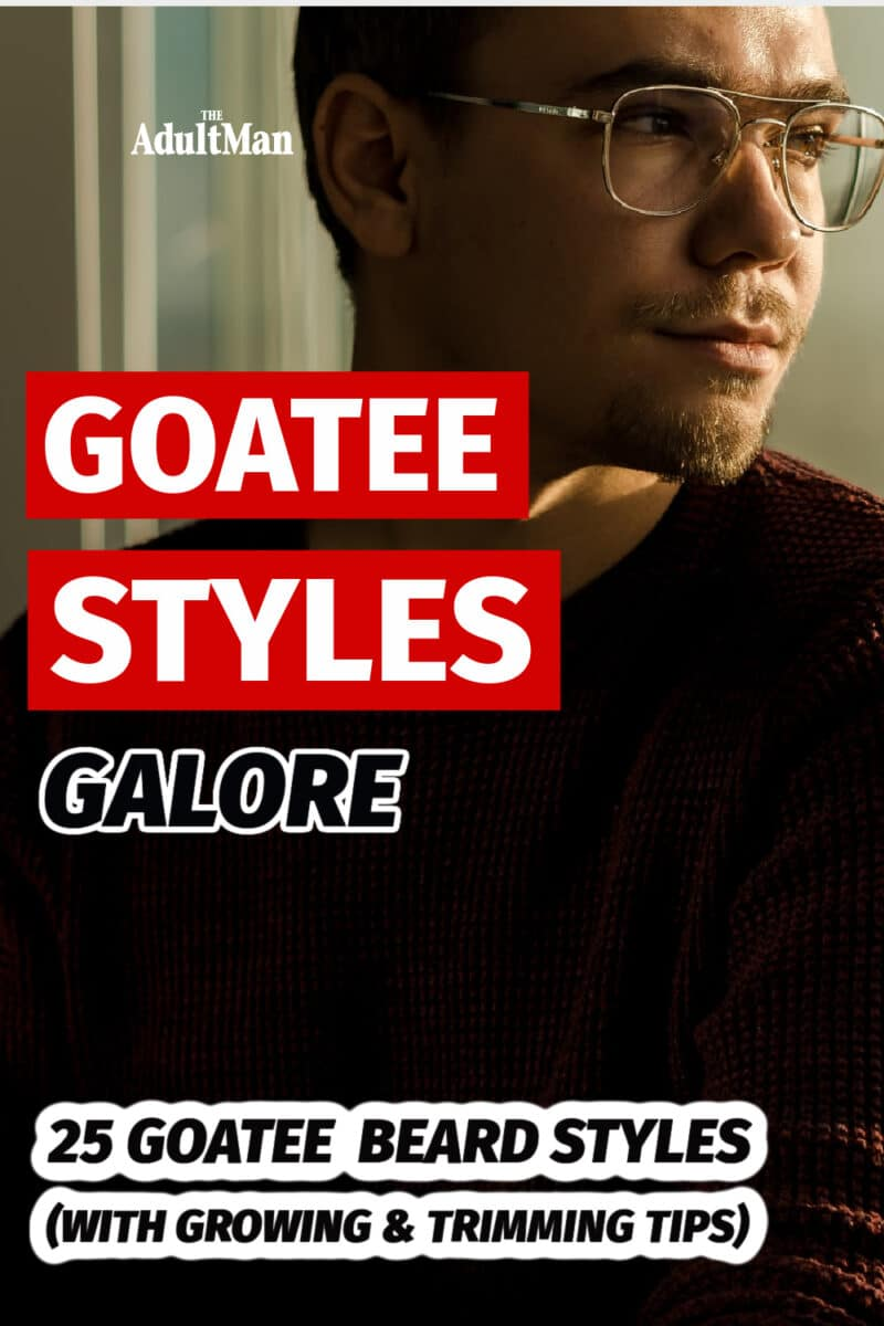 Goatee Styles Galore: 25 Goatee Beard Styles (With Growing & Trimming Tips)