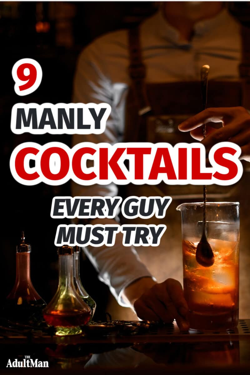 Manly Cocktails: 9 Mixed Drinks Every Guy Must Try at Least Once