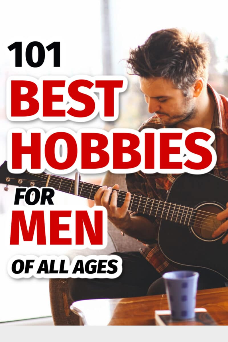 101 Best Hobbies For Men Of All Ages
