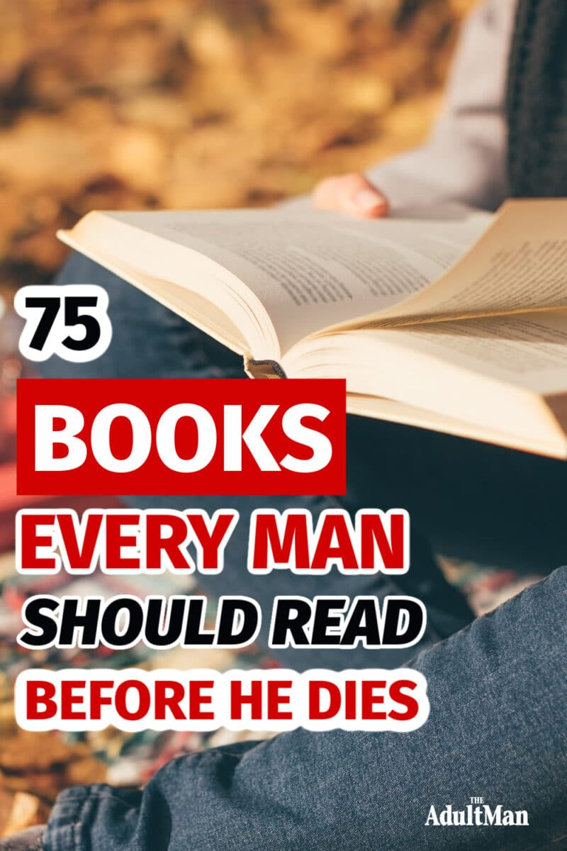 75 Books Every Man Should Read Before He Dies