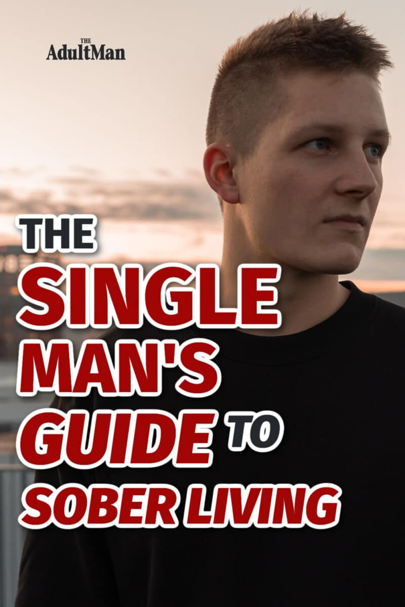 The Single Man's Guide To Sober Living