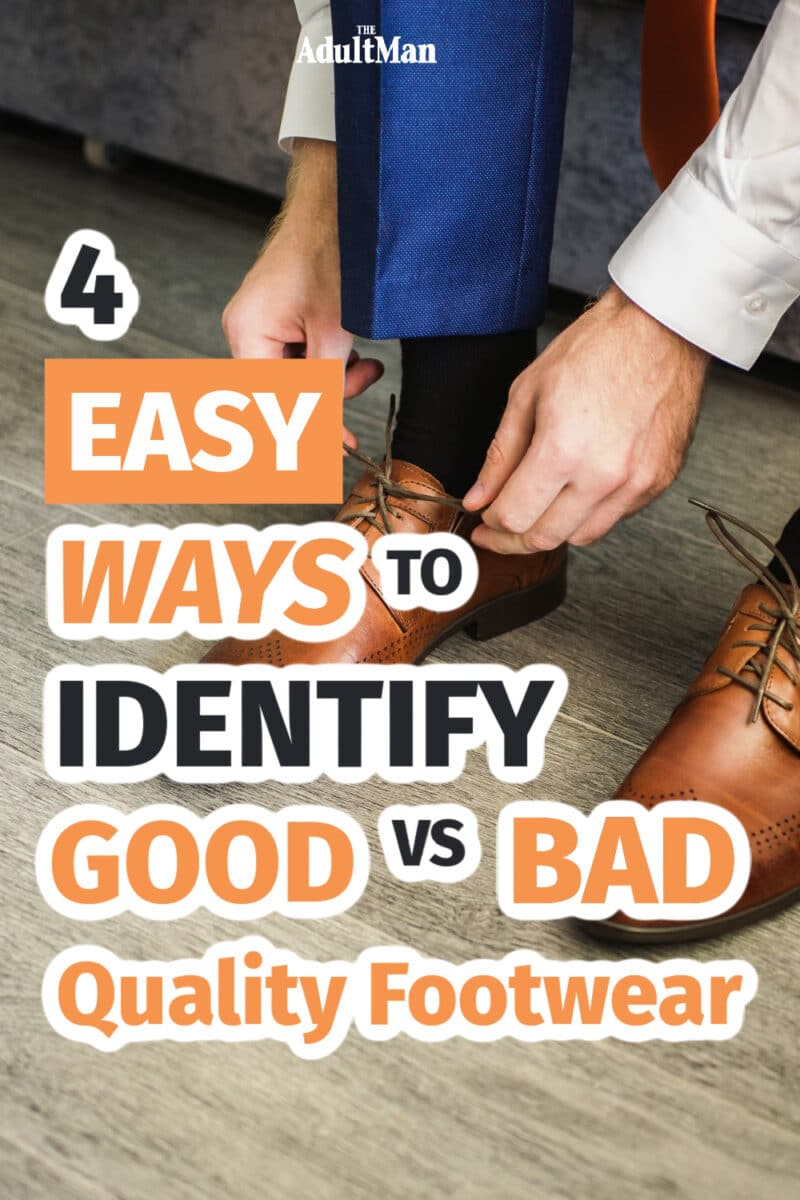 4 Easy Ways To Identify Good vs Bad Quality Footwear