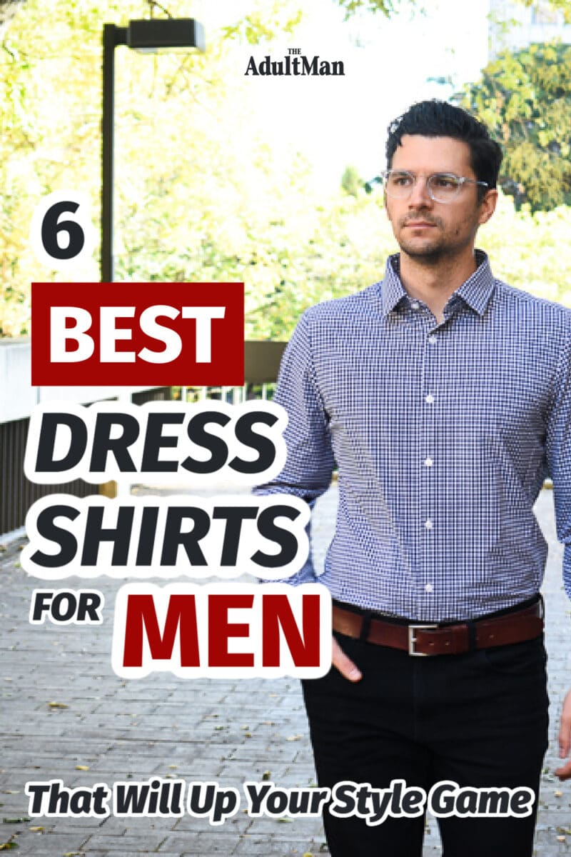 6 Best Dress Shirts for Men That Will Up Your Style Game