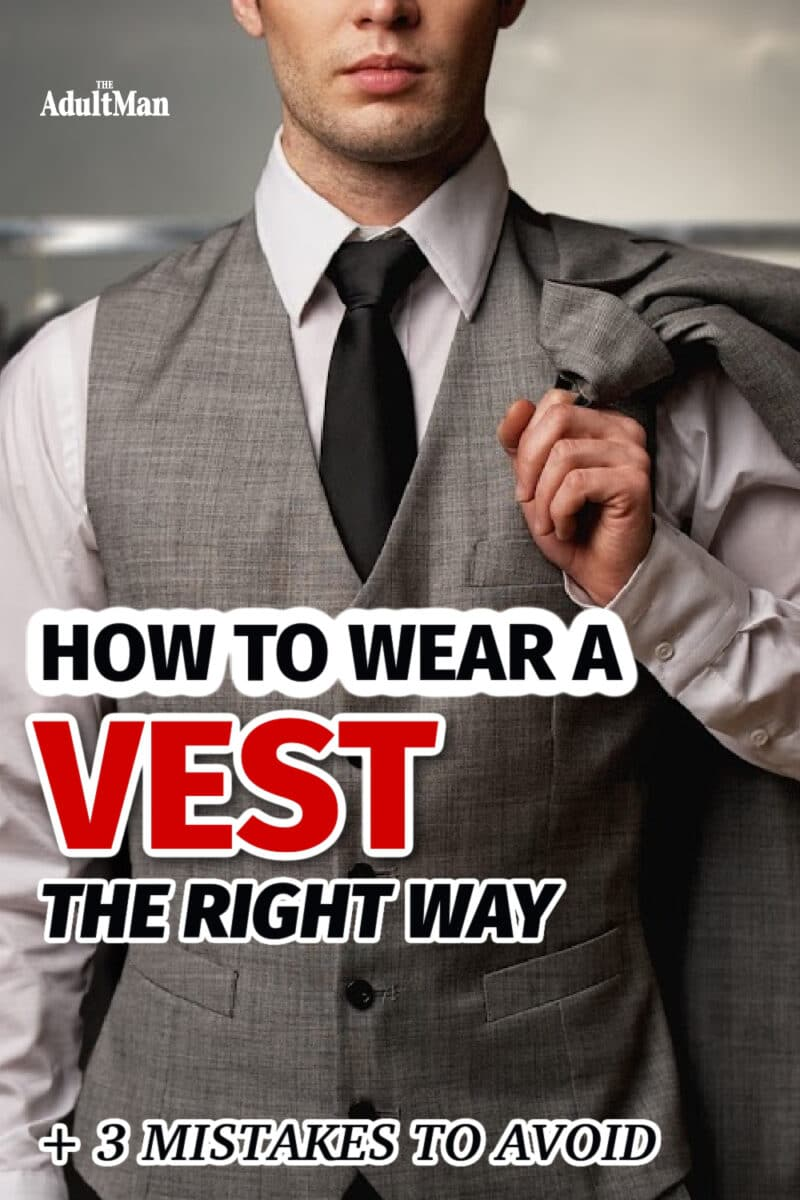 How to Wear a Vest the Right Way (+ 3 Mistakes to Avoid)