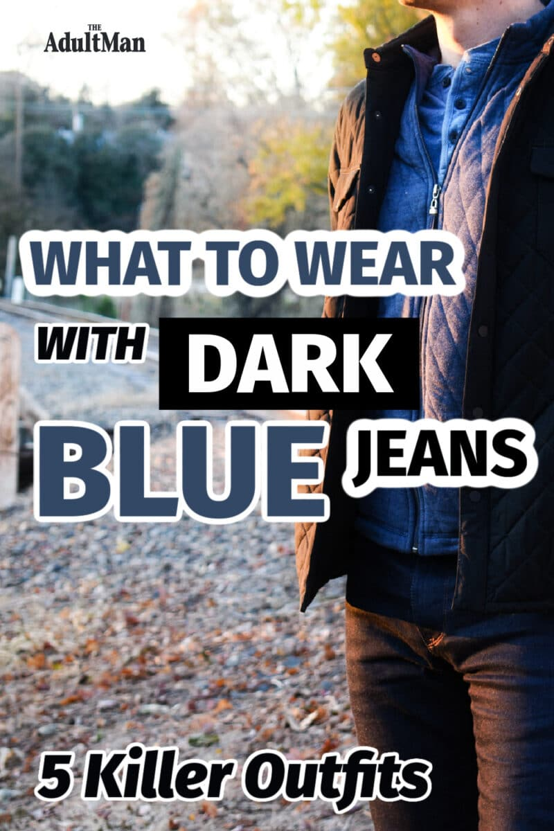 What to Wear with Dark Blue Jeans: 5 Killer Outfits