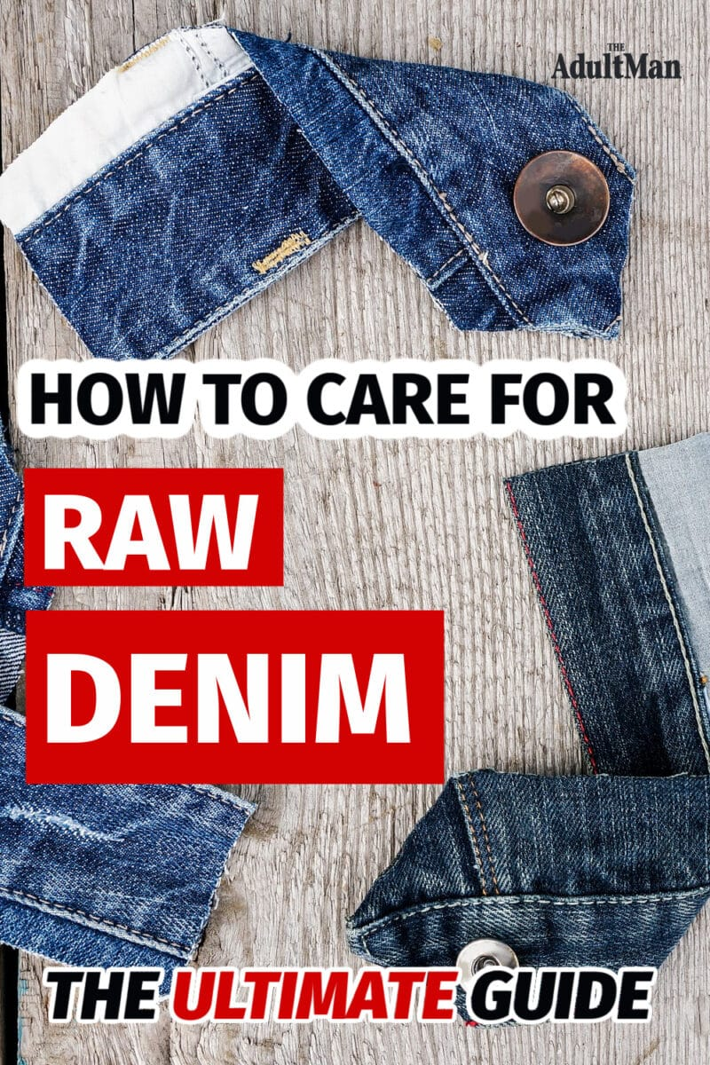How to Care for Raw Denim: The Ultimate Guide