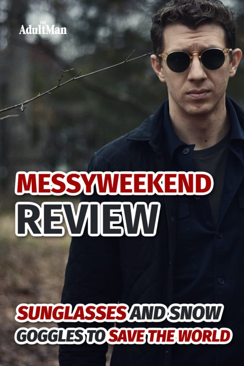 MessyWeekend Review: Sunglasses and Snow Goggles to Save the World