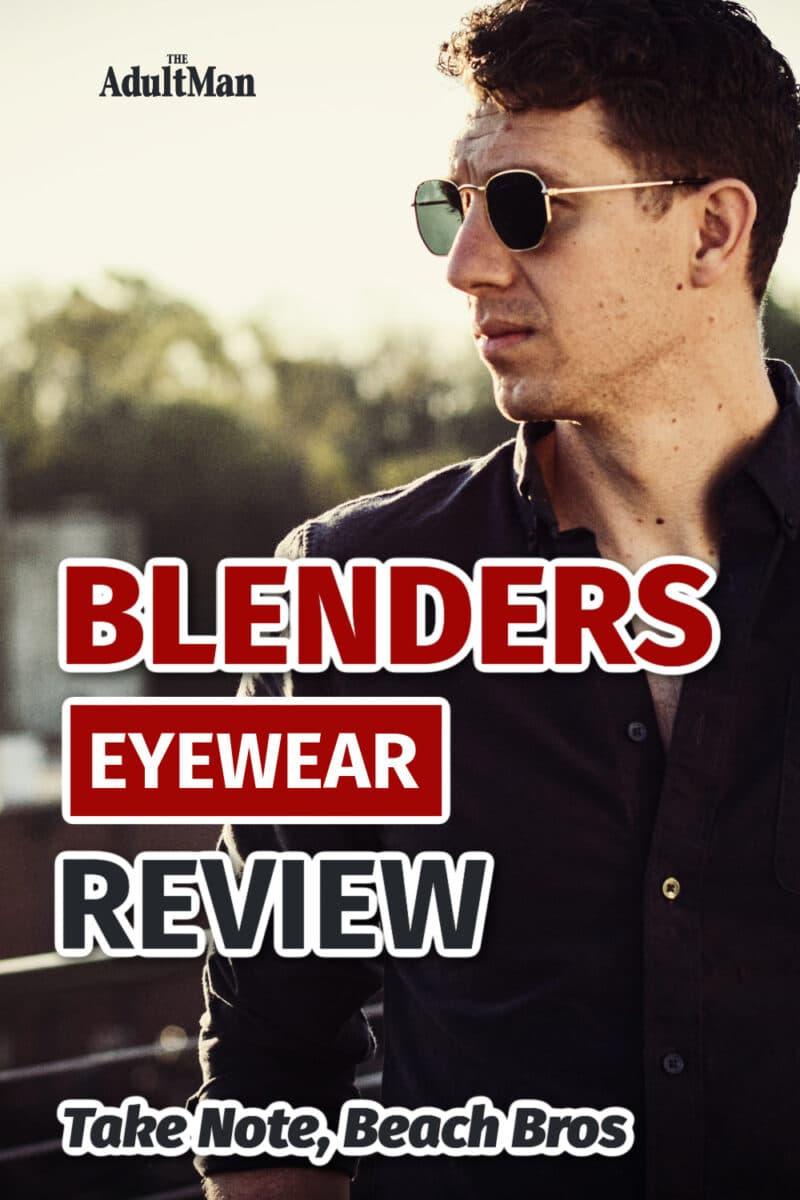 Blenders Eyewear Review: Take Note, Beach Bros