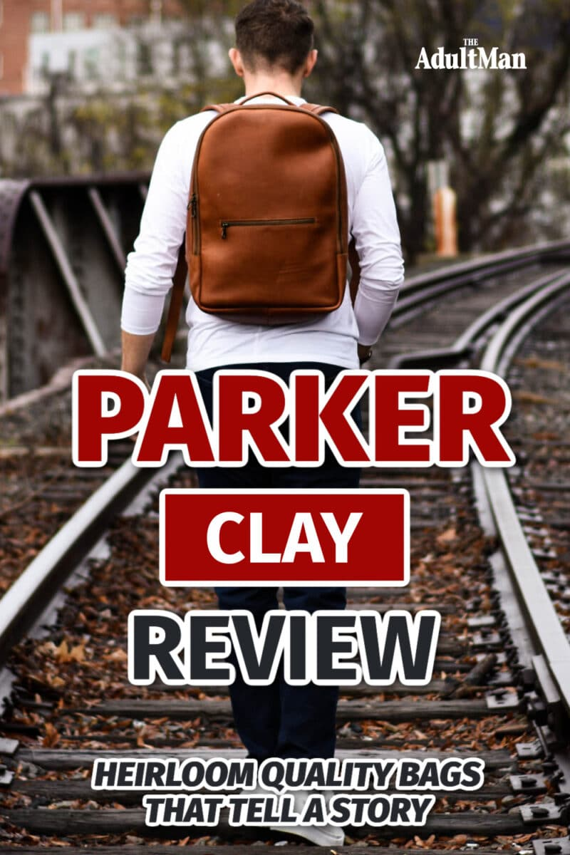 Parker Clay Review: Heirloom Quality Bags That Tell a Story