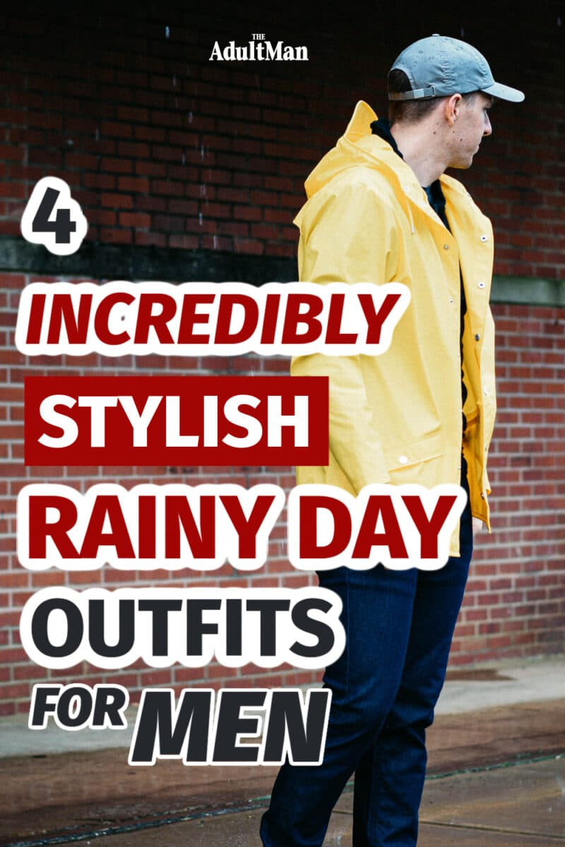 4 Incredibly Stylish Rainy Day Outfits for Men