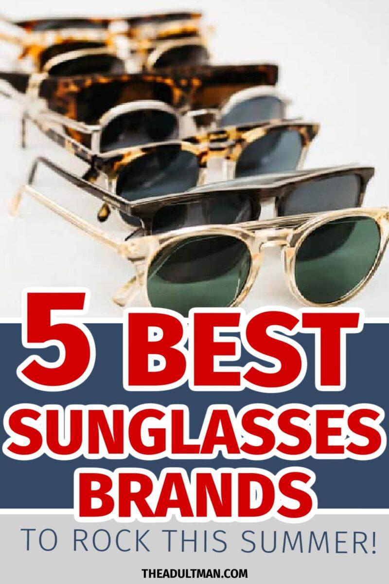 5 Best Sunglasses Brands for Men in 2021: Sunny Stunners for Summer