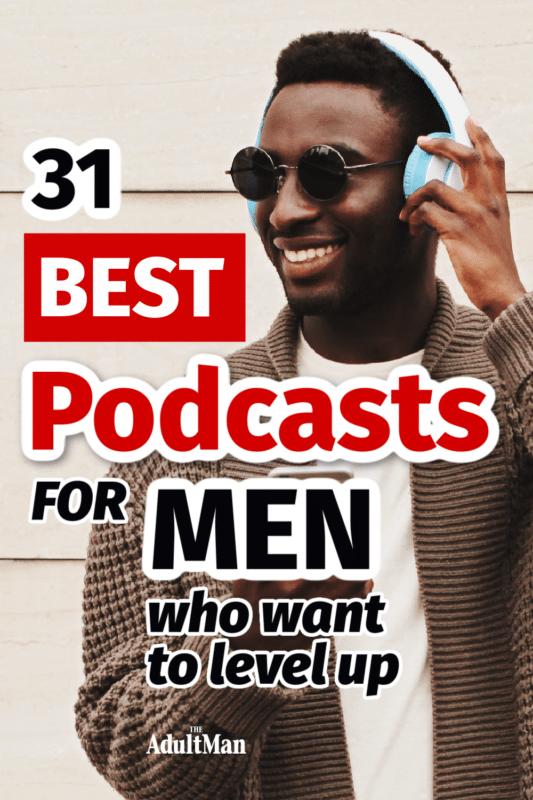 31 Best Podcasts for Men Who Want to Level Up