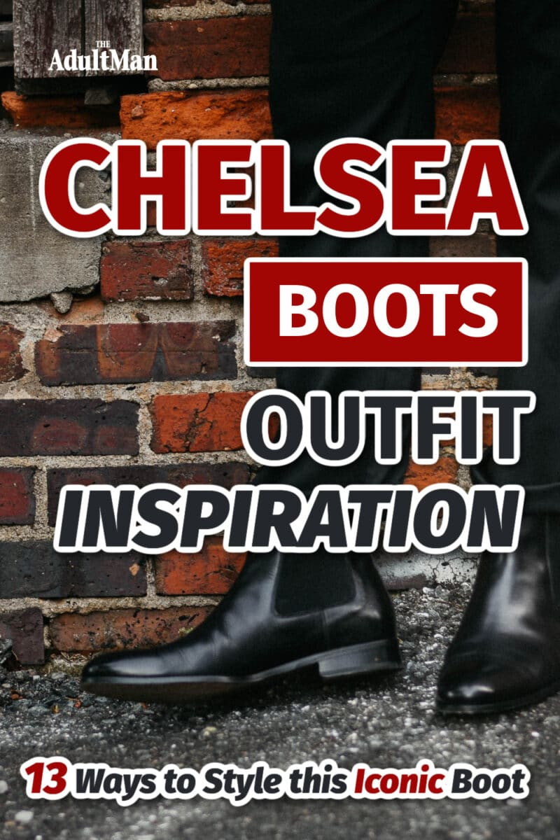 Chelsea Boots Outfit Inspiration: 13 Ways to Style this Iconic Boot