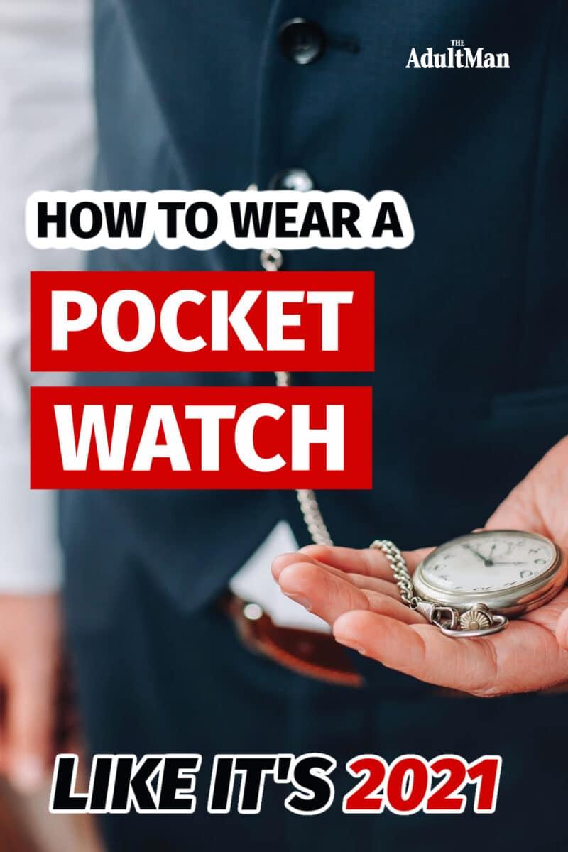 How to Wear a Pocket Watch Like It's 2021
