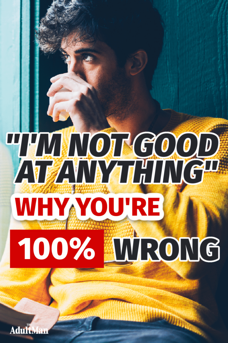 """""""I'm Not Good at Anything"""": Why You're 100% Wrong"""