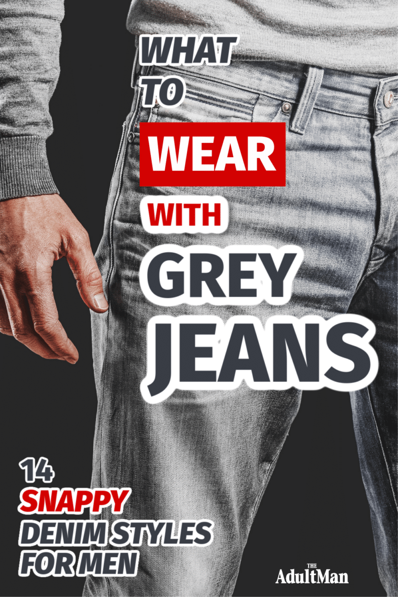 What to Wear with Grey Jeans: 14 Snappy Denim Styles