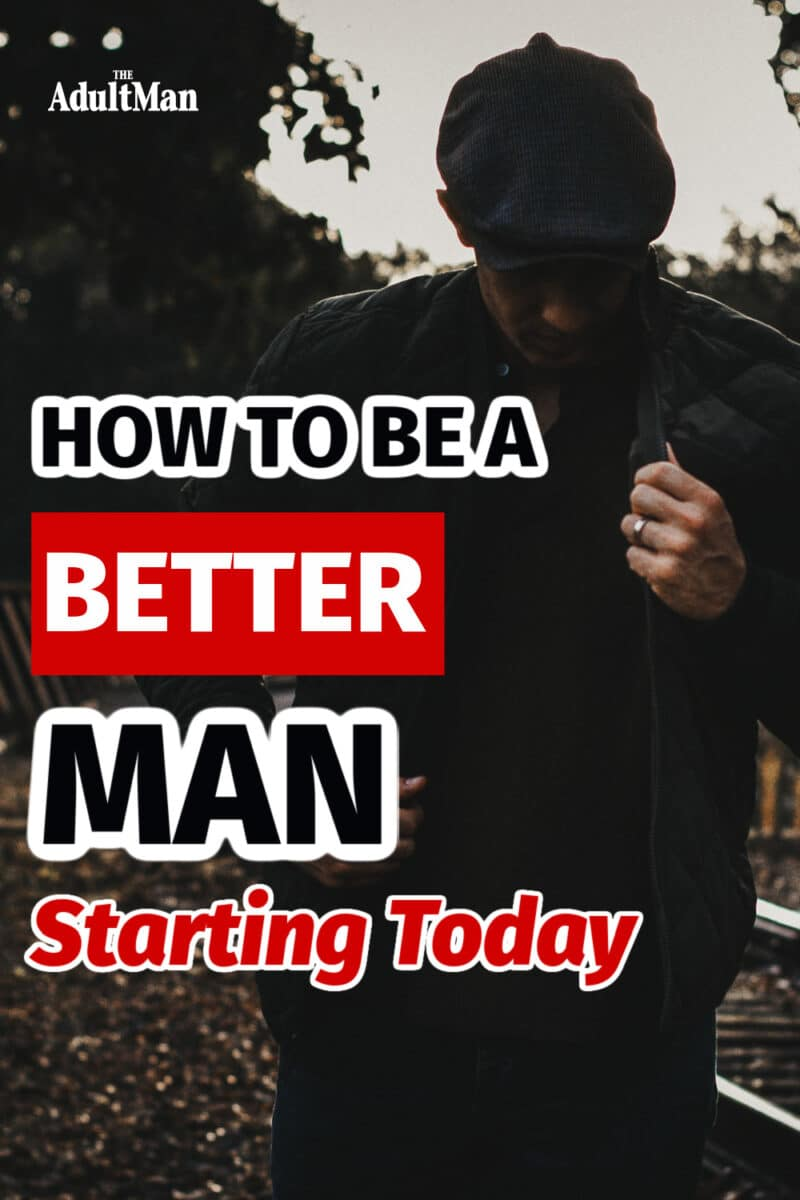 31 Ways to Become a Better Man Starting Today