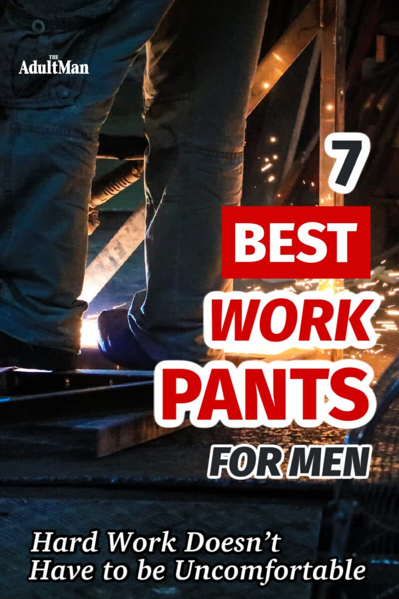 7 Best Work Pants for Men: Hard Work Doesn't Have to be Uncomfortable