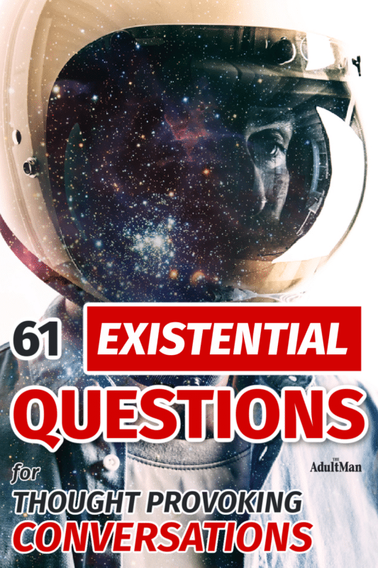 61 Existential Questions That Will Spark Thought-Provoking Conversations