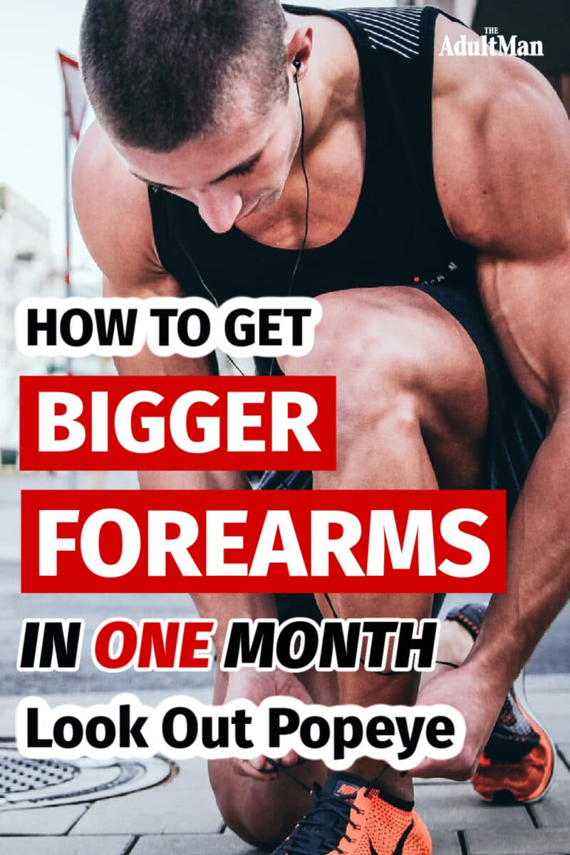 How to Get Bigger Forearms in One Month: Look Out Popeye