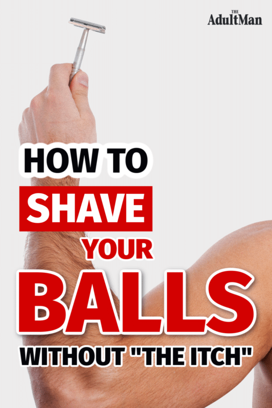 "How to Shave Your Balls Safely and Without ""The Itch"""