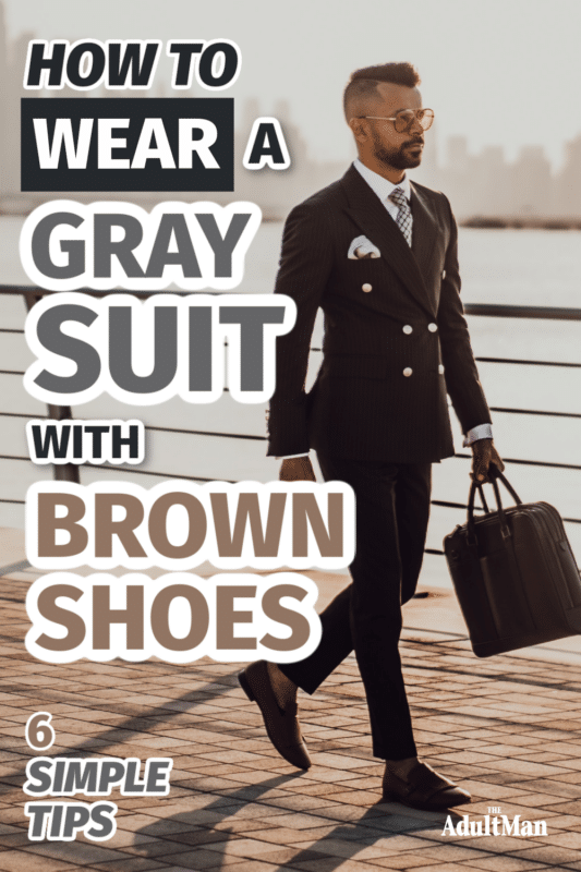 How to Wear a Gray Suit with Brown Shoes the Right Way