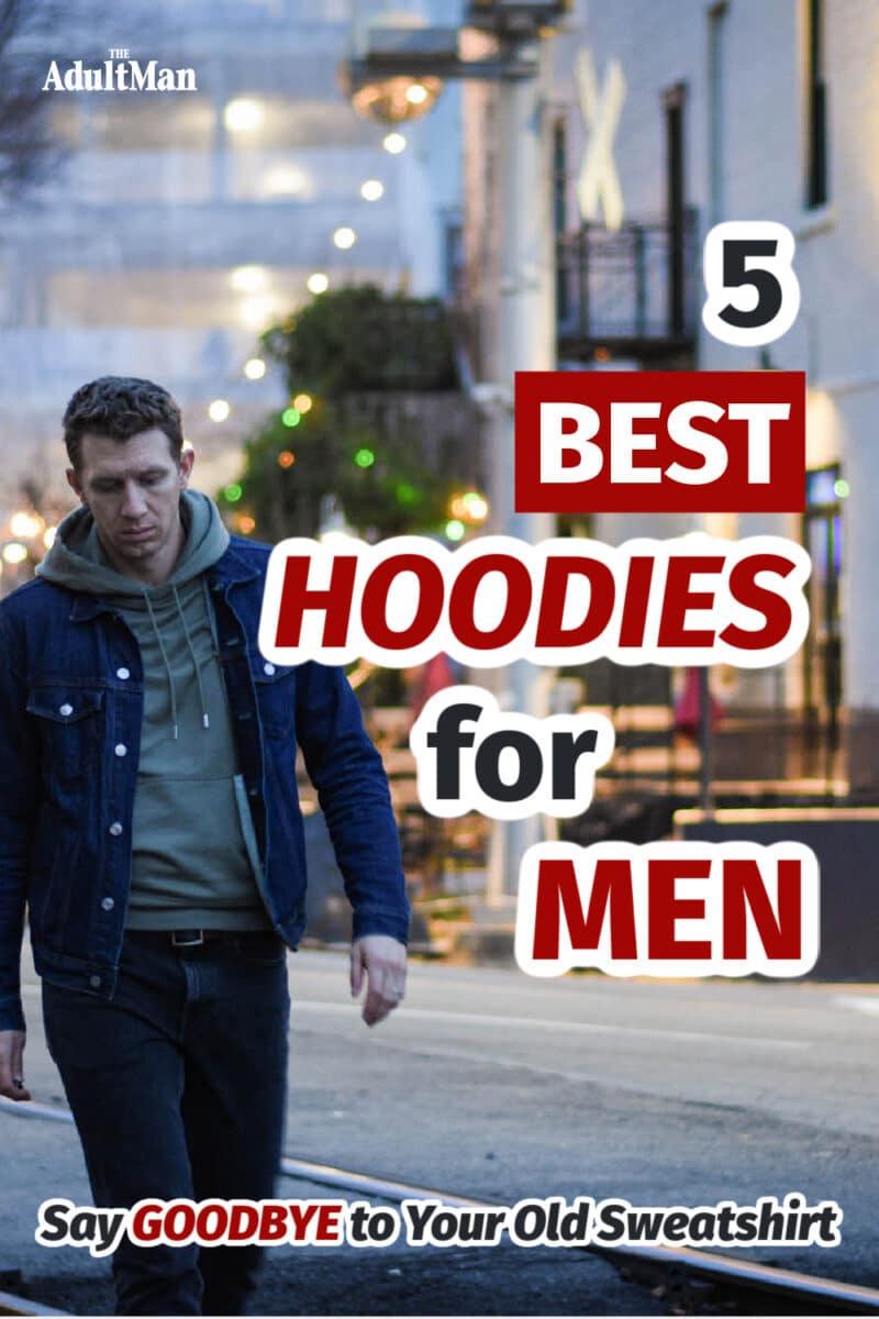 5 Best Hoodies for Men: Say Goodbye to Your Old Sweatshirt