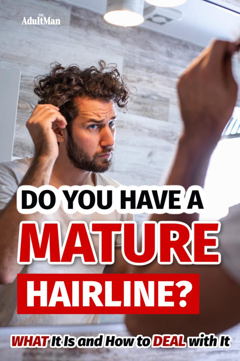 A Mature Hairline: What It Is and How to Deal with It