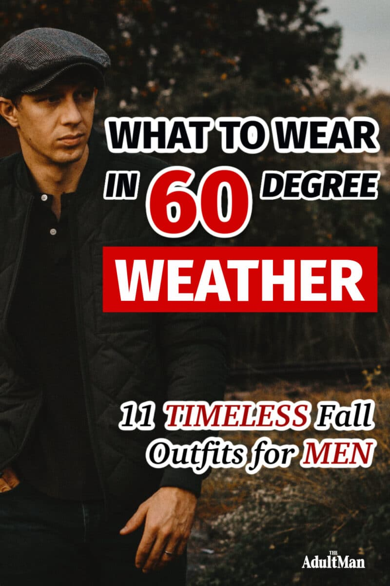 What to Wear in 60 Degree Weather: 11 Timeless Fall Outfits for Men