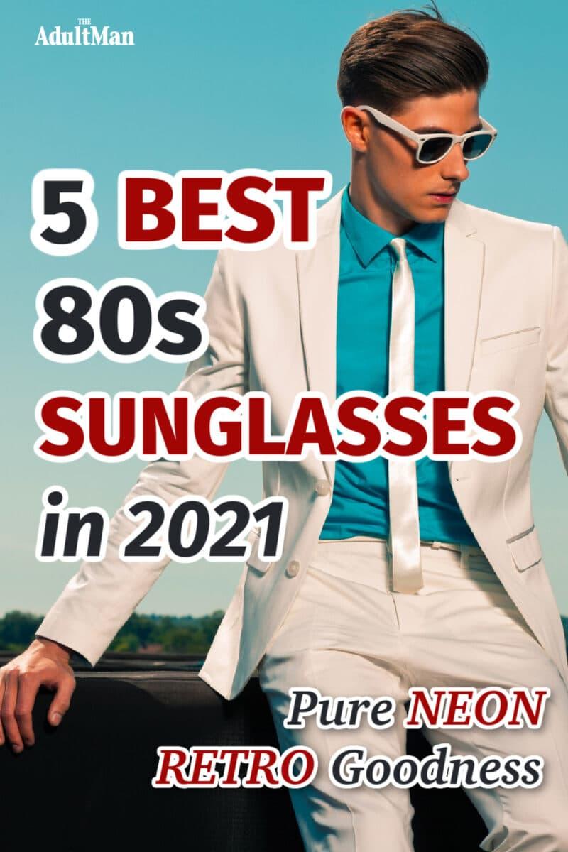 5 Best 80s Sunglasses in 2021: Pure Neon Retro Goodness