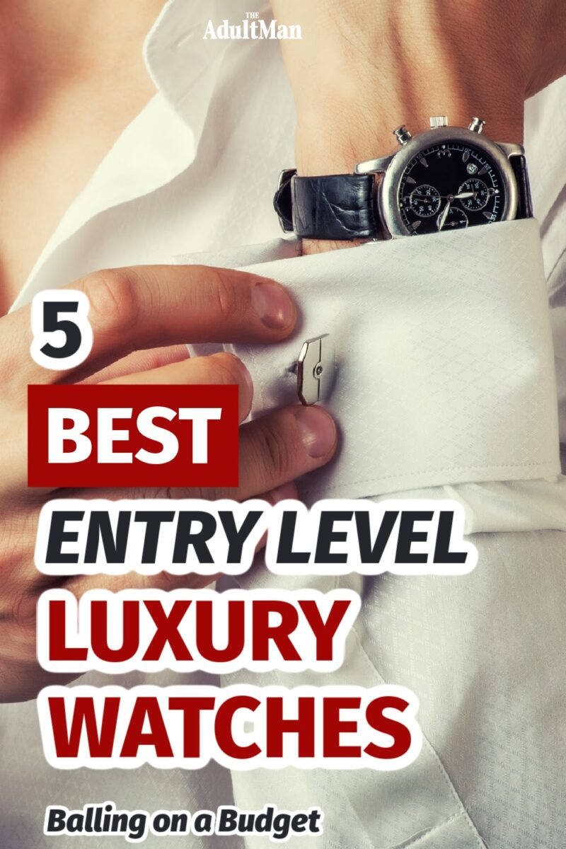 5 Best Entry Level Luxury Watches: Balling on a Budget