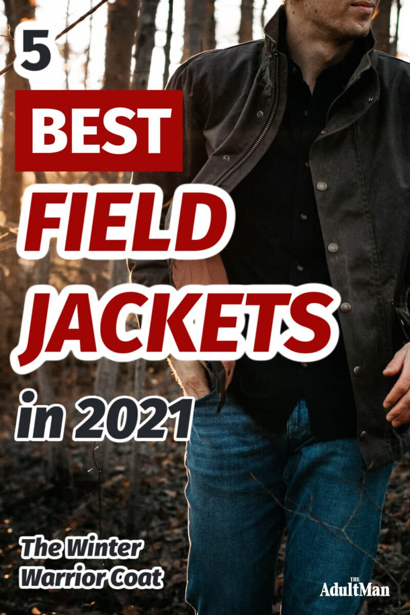 5 Best Field Jackets in 2021: The Winter Warrior Coat