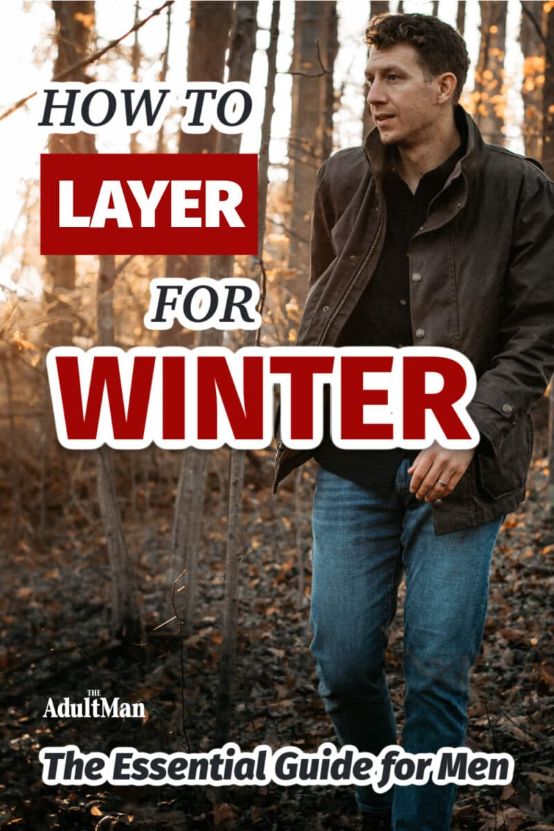 How to Layer for Winter: The Essential Guide for Men