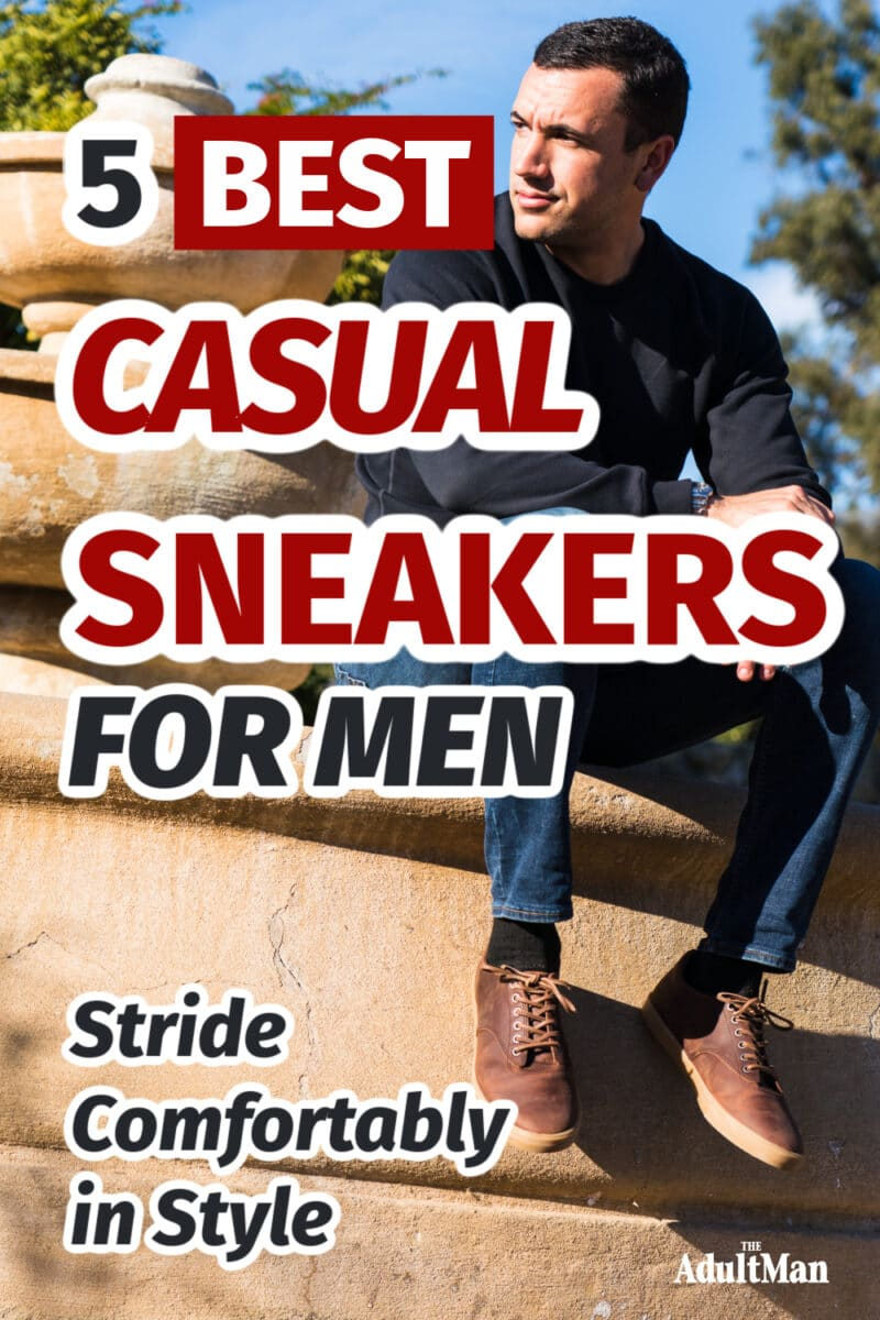 5 Best Casual Sneakers for Men: Stride Comfortably in Style