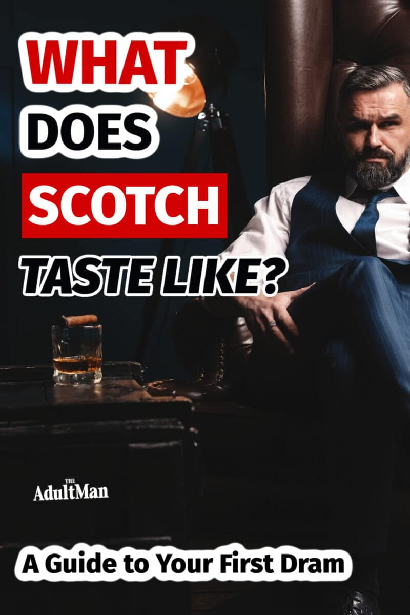 What Does Scotch Taste Like? A Guide to Your First Dram