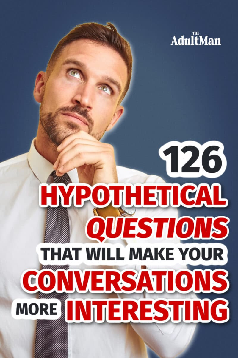 126 Hypothetical Questions That Will Make Your Conversations More Interesting