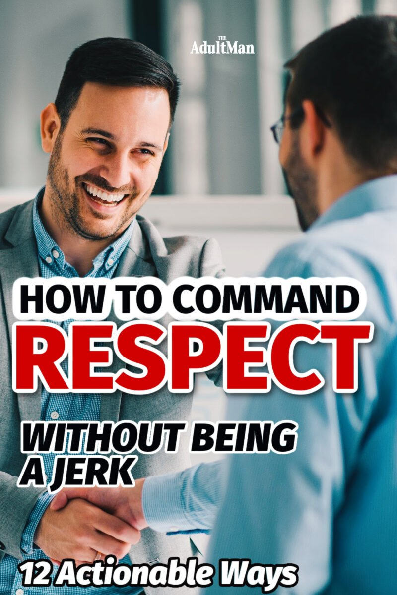 How to Command Respect Without Being a Jerk: 12 Actionable Ways