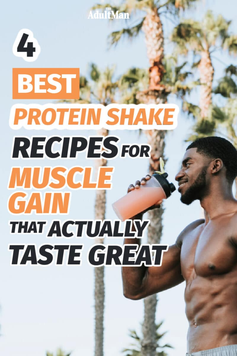 4 Best Protein Shake Recipes for Muscle Gain That Actually Taste Great