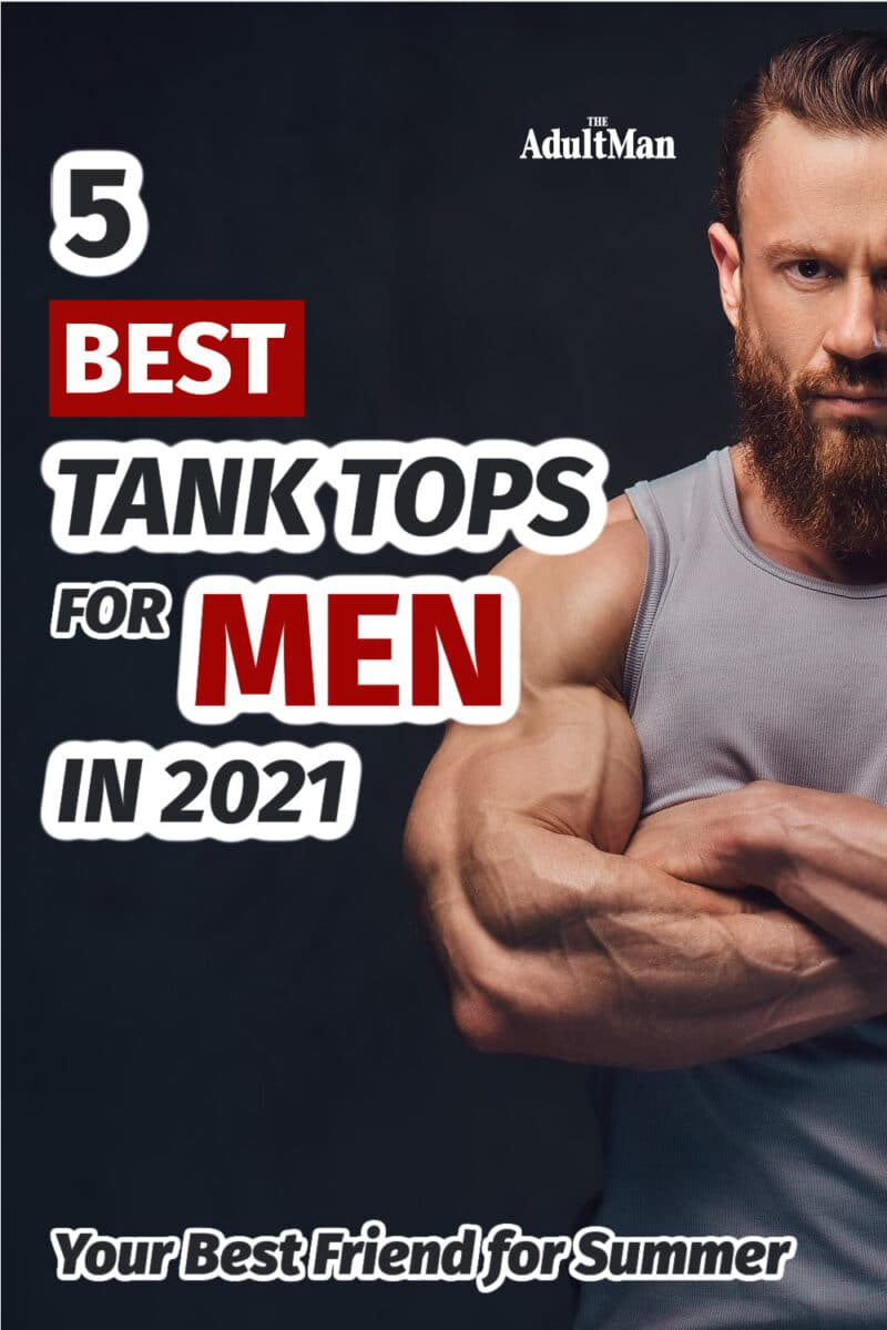 5 Best Tank Tops for Men in 2021: Your Best Friend for Summer