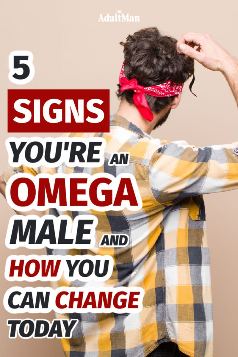 5 Signs You're an Omega Male and How You Can Change Today