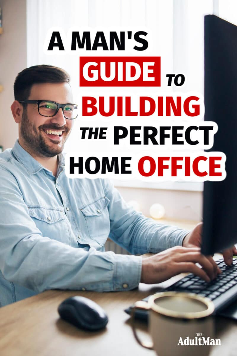 A Man's Guide to Building the Perfect Home Office